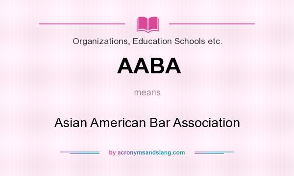 What does AABA mean? It stands for Asian American Bar Association