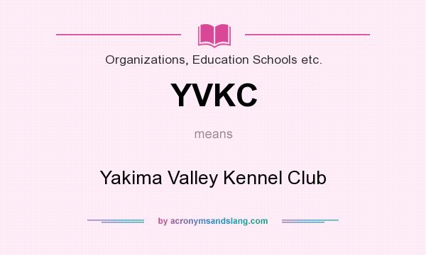 What does YVKC mean? It stands for Yakima Valley Kennel Club