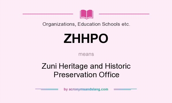 What does ZHHPO mean? It stands for Zuni Heritage and Historic Preservation Office