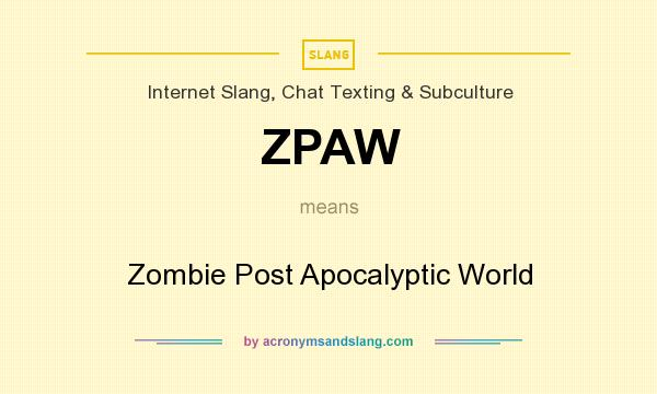 What does ZPAW mean? It stands for Zombie Post Apocalyptic World