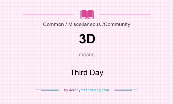 What does 3D mean? It stands for Third Day