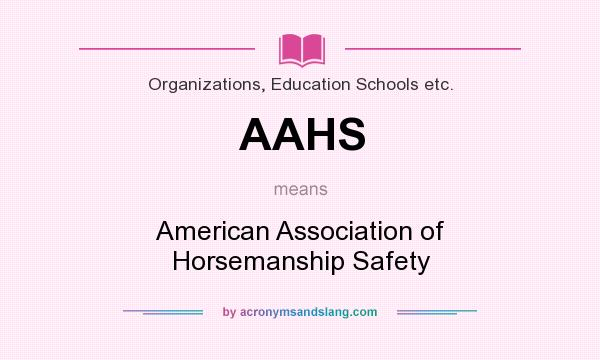 What does AAHS mean? It stands for American Association of Horsemanship Safety