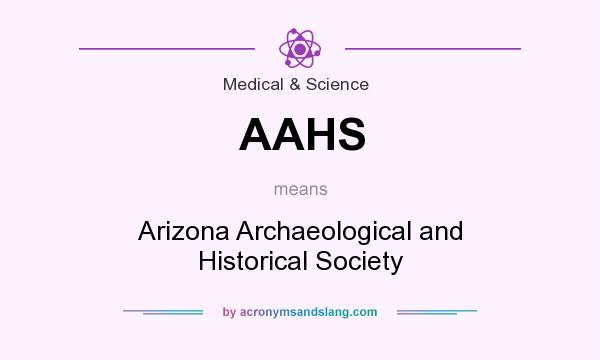 What does AAHS mean? It stands for Arizona Archaeological and Historical Society