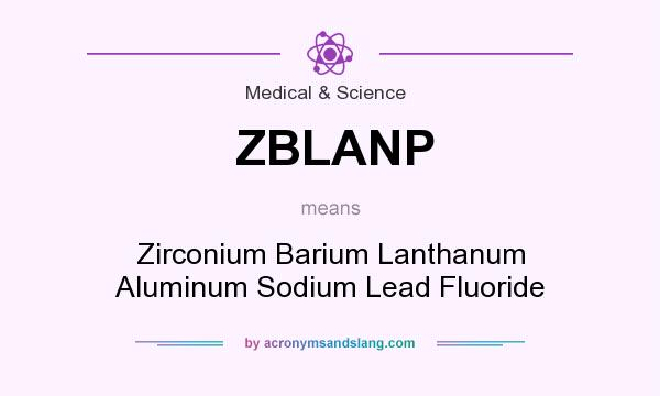 What does ZBLANP mean? It stands for Zirconium Barium Lanthanum Aluminum Sodium Lead Fluoride