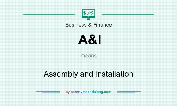 What does A&I mean? It stands for Assembly and Installation