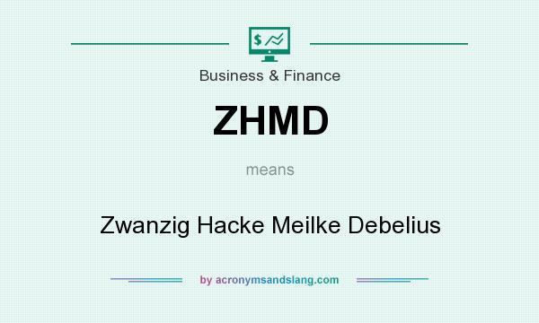 What does ZHMD mean? It stands for Zwanzig Hacke Meilke Debelius