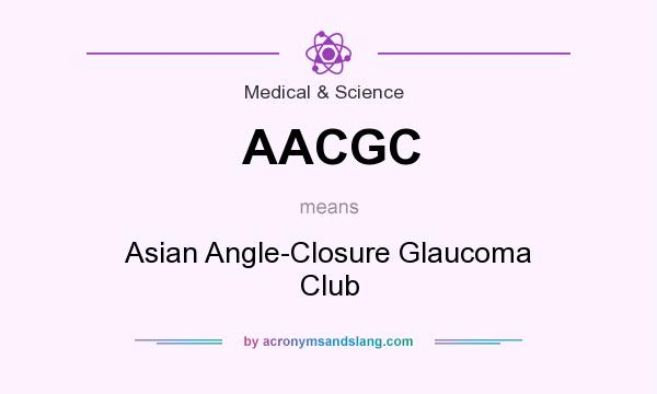 What does AACGC mean? It stands for Asian Angle-Closure Glaucoma Club