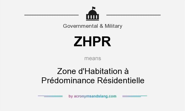 What does ZHPR mean? It stands for Zone d`Habitation à Prédominance Résidentielle
