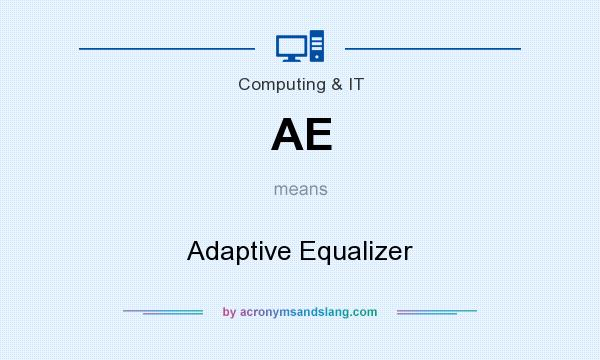 What does AE mean? It stands for Adaptive Equalizer