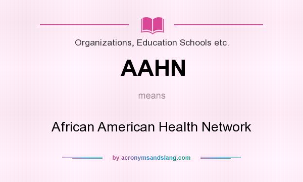 What does AAHN mean? It stands for African American Health Network