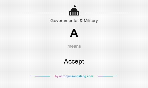 What does A mean? It stands for Accept