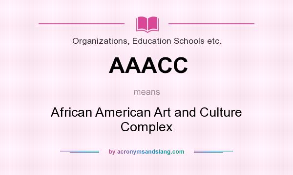 What does AAACC mean? It stands for African American Art and Culture Complex
