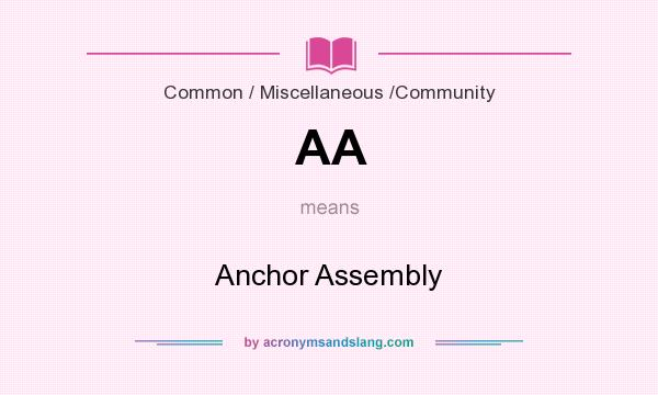 What does AA mean? It stands for Anchor Assembly