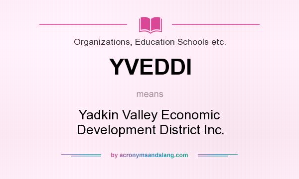 What does YVEDDI mean? It stands for Yadkin Valley Economic Development District Inc.