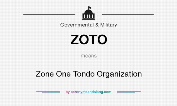 What does ZOTO mean? It stands for Zone One Tondo Organization