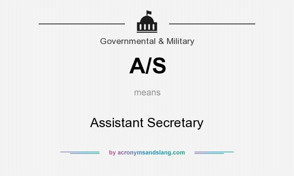 What does A/S mean? It stands for Assistant Secretary