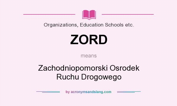 What does ZORD mean? It stands for Zachodniopomorski Osrodek Ruchu Drogowego