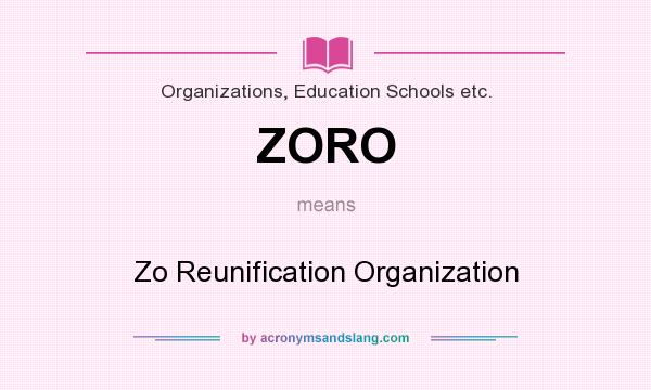 What does ZORO mean? It stands for Zo Reunification Organization