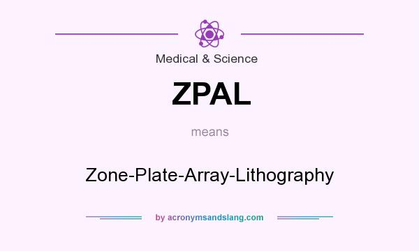 What does ZPAL mean? It stands for Zone-Plate-Array-Lithography