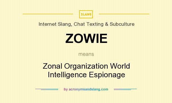 What does ZOWIE mean? It stands for Zonal Organization World Intelligence Espionage