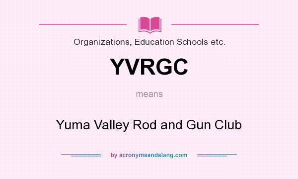 What does YVRGC mean? It stands for Yuma Valley Rod and Gun Club