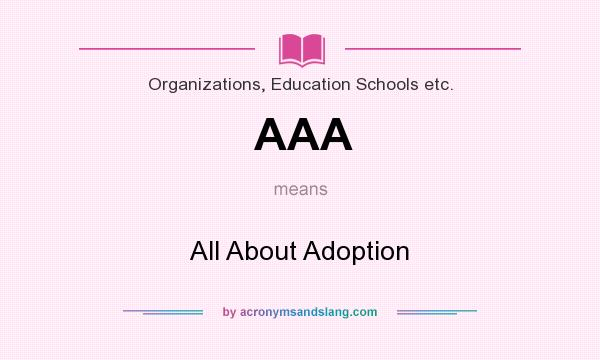 What does AAA mean? It stands for All About Adoption