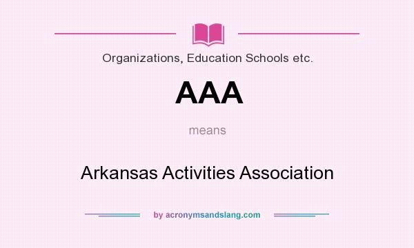 What does AAA mean? It stands for Arkansas Activities Association