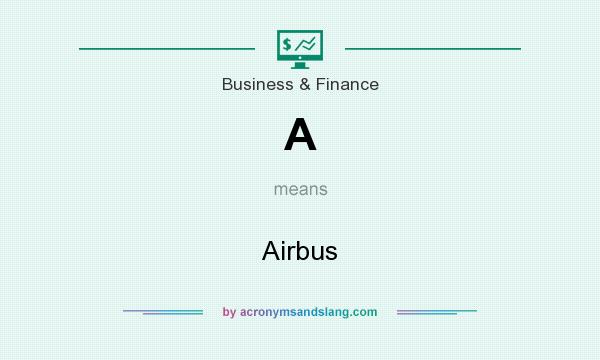 What does A mean? It stands for Airbus