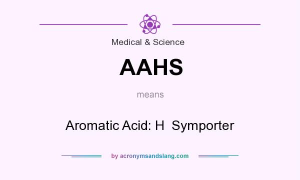 What does AAHS mean? It stands for Aromatic Acid: H  Symporter