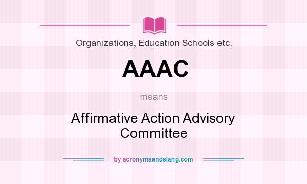 What does AAAC mean? It stands for Affirmative Action Advisory Committee