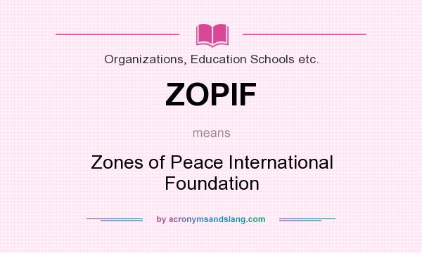 What does ZOPIF mean? It stands for Zones of Peace International Foundation