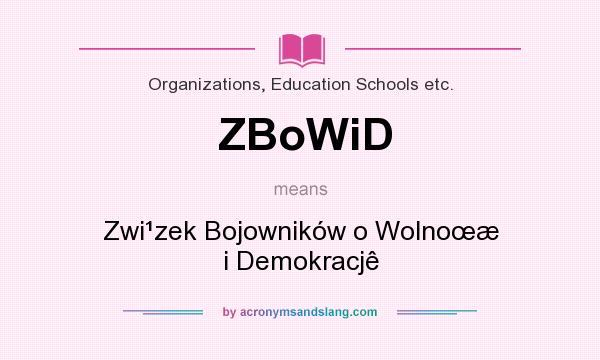 What does ZBoWiD mean? It stands for Zwi¹zek Bojowników o Wolnoœæ i Demokracjê
