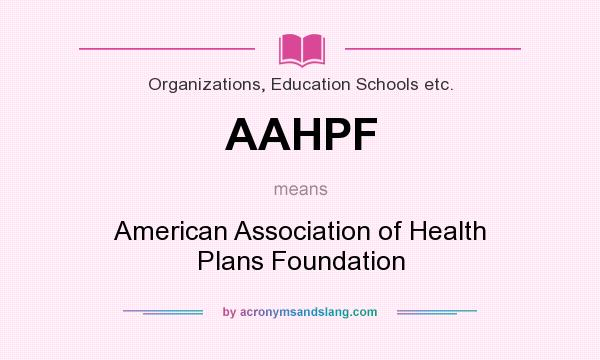 What does AAHPF mean? It stands for American Association of Health Plans Foundation