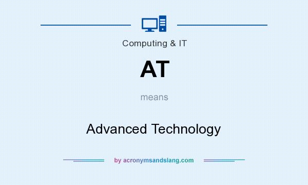 What does AT mean? It stands for Advanced Technology
