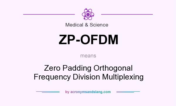 What does ZP-OFDM mean? It stands for Zero Padding Orthogonal Frequency Division Multiplexing