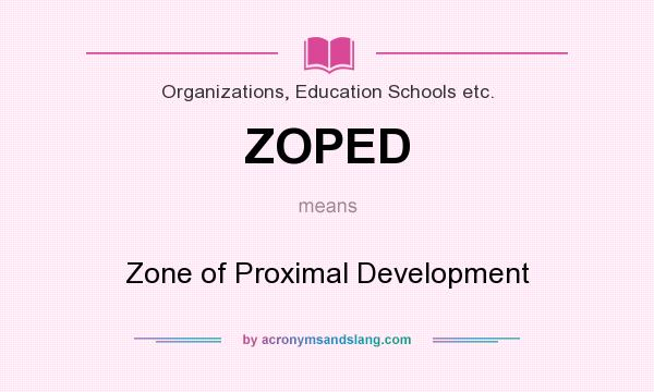 What does ZOPED mean? It stands for Zone of Proximal Development