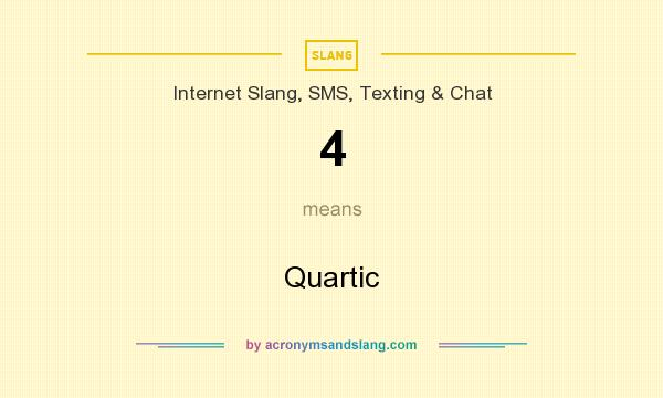 What does 4 mean? It stands for Quartic