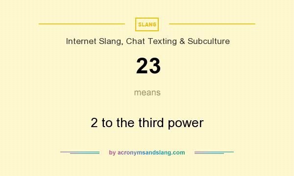 What does 23 mean? It stands for 2 to the third power