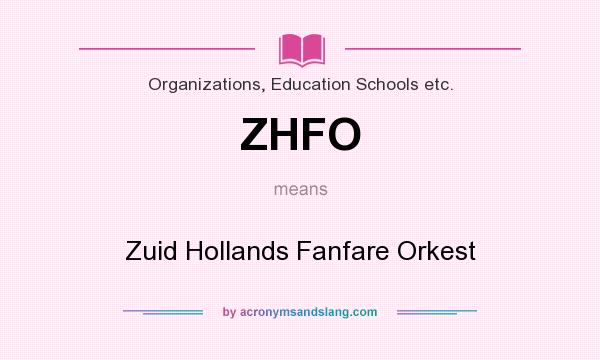What does ZHFO mean? It stands for Zuid Hollands Fanfare Orkest