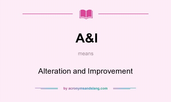 What does A&I mean? It stands for Alteration and Improvement