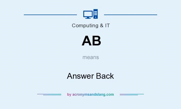 What does AB mean? It stands for Answer Back