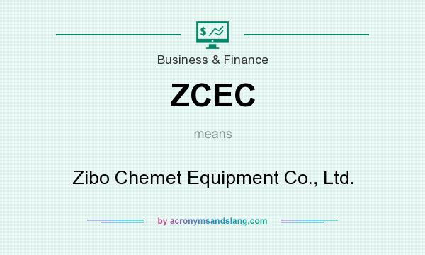 What does ZCEC mean? It stands for Zibo Chemet Equipment Co., Ltd.