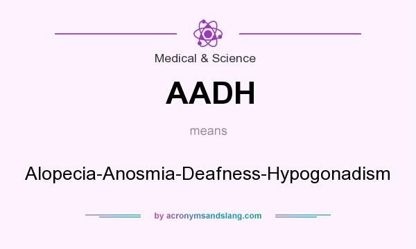 What does AADH mean? It stands for Alopecia-Anosmia-Deafness-Hypogonadism