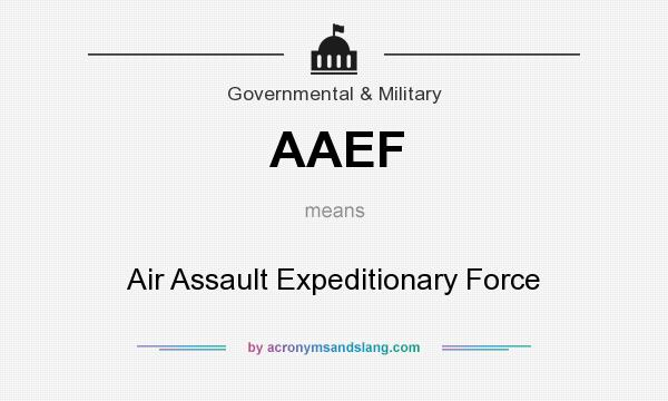 What does AAEF mean? It stands for Air Assault Expeditionary Force