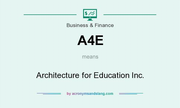 What does A4E mean? It stands for Architecture for Education Inc.