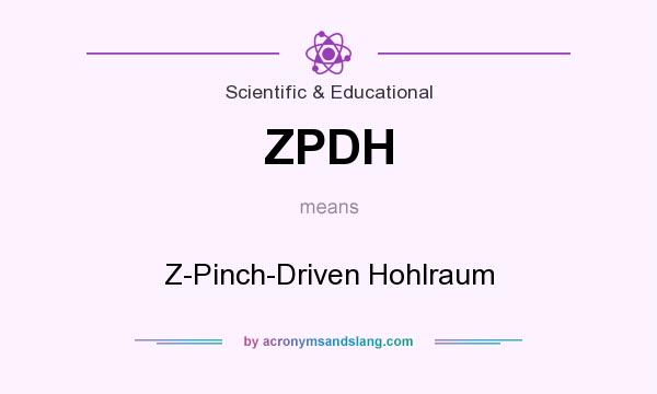 What does ZPDH mean? It stands for Z-Pinch-Driven Hohlraum