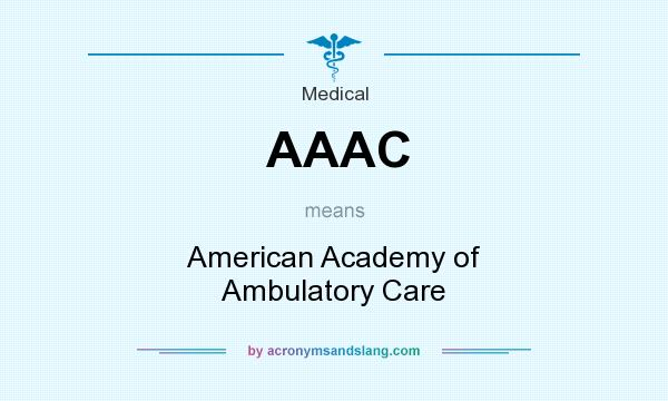 What does AAAC mean? It stands for American Academy of Ambulatory Care