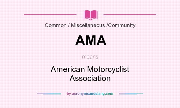 What does AMA mean? It stands for American Motorcyclist Association