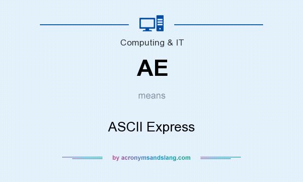 What does AE mean? It stands for ASCII Express