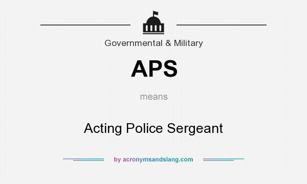 What does APS mean? It stands for Acting Police Sergeant